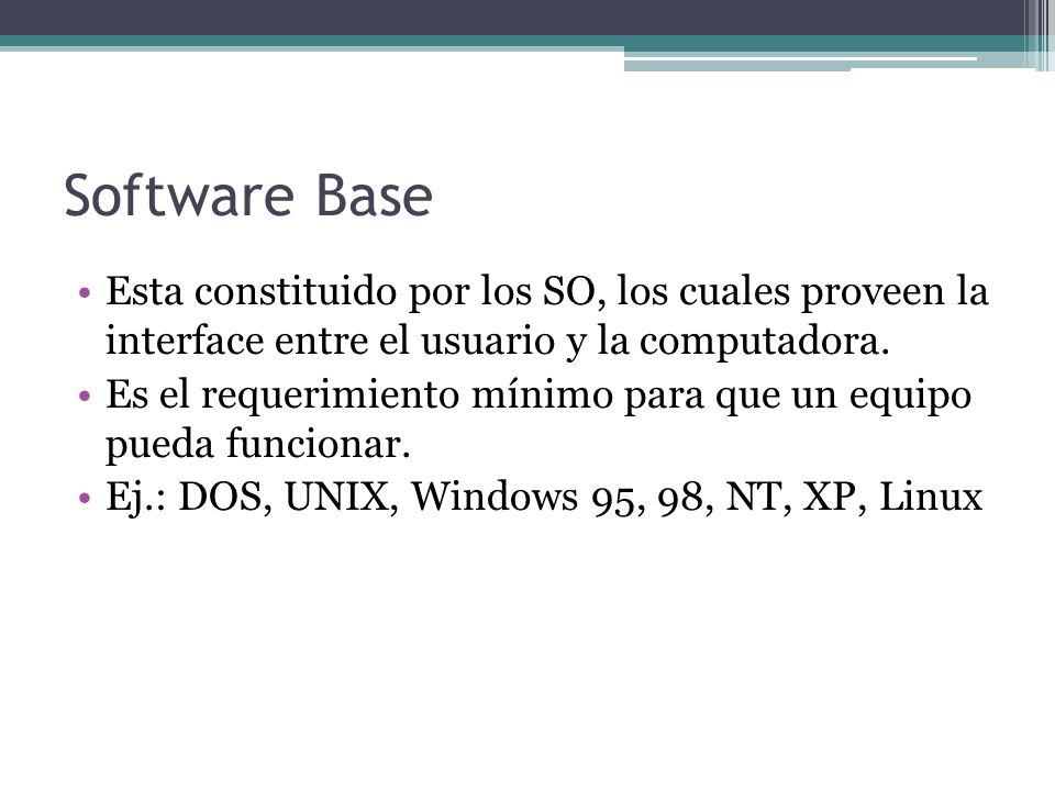 Software Base Esta constituido por los SO, los cuales proveen la interface entre el usuario y la computadora.