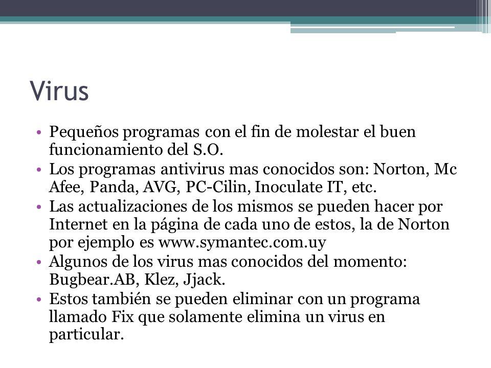 Virus Pequeños programas con el fin de molestar el buen funcionamiento del S.O.