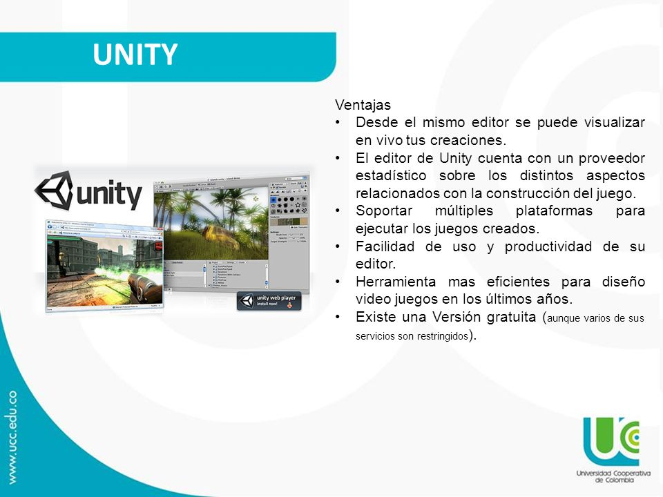 UNITY Ventajas. Desde el mismo editor se puede visualizar en vivo tus creaciones.