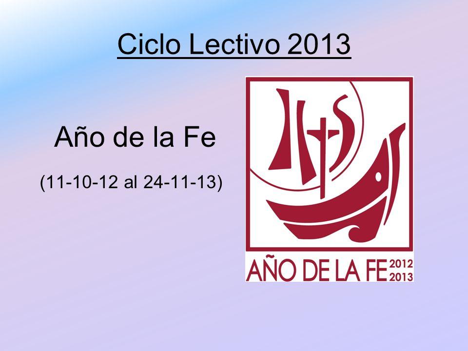 Ciclo Lectivo 2013 Año de la Fe (11-10-12 al 24-11-13)