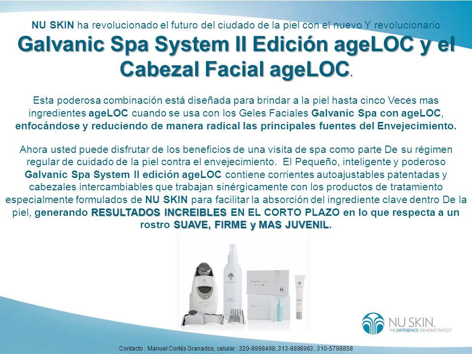NU SKIN ha revolucionado el futuro del ciudado de la piel con el nuevo Y revolucionario Galvanic Spa System II Edición ageLOC y el Cabezal Facial ageLOC.