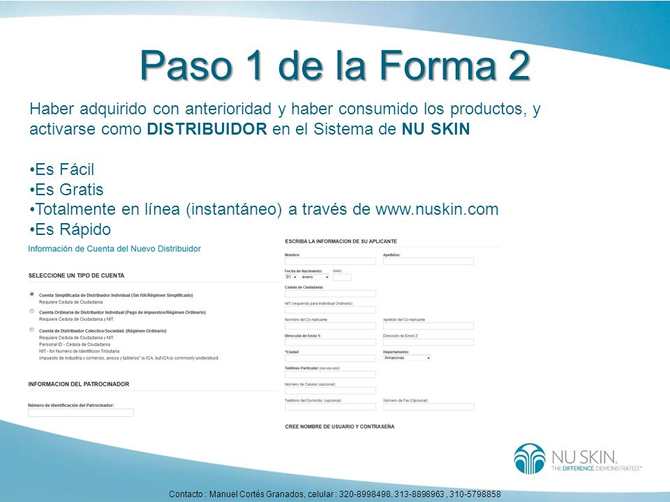 Paso 1 de la Forma 2 Haber adquirido con anterioridad y haber consumido los productos, y. activarse como DISTRIBUIDOR en el Sistema de NU SKIN.