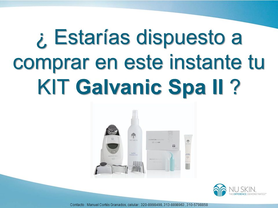 ¿ Estarías dispuesto a comprar en este instante tu KIT Galvanic Spa II