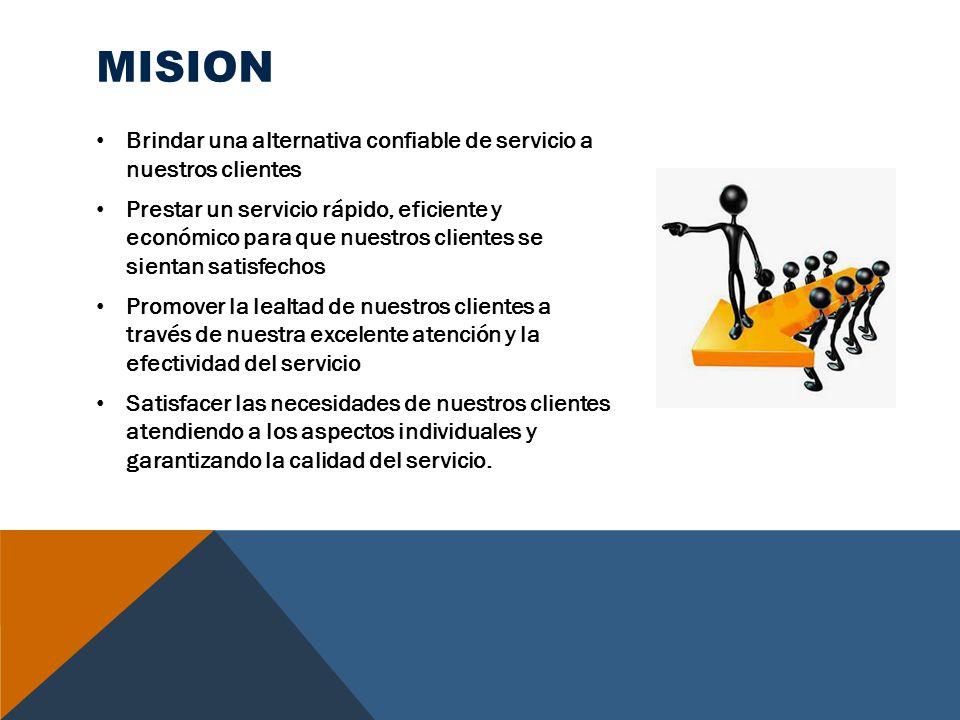Mision Brindar una alternativa confiable de servicio a nuestros clientes.