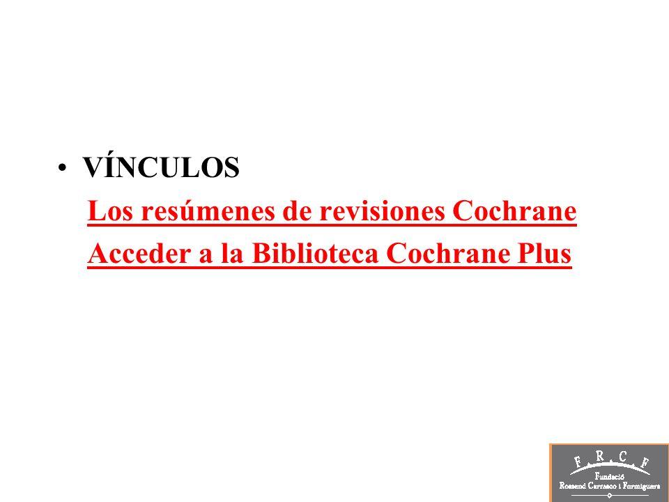 VÍNCULOS Los resúmenes de revisiones Cochrane Acceder a la Biblioteca Cochrane Plus