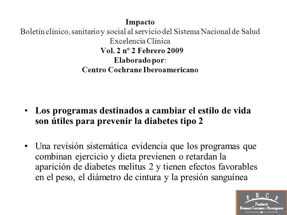 Impacto Boletín clínico, sanitario y social al servicio del Sistema Nacional de Salud Excelencia Clínica Vol. 2 nº 2 Febrero 2009 Elaborado por: Centro Cochrane Iberoamericano