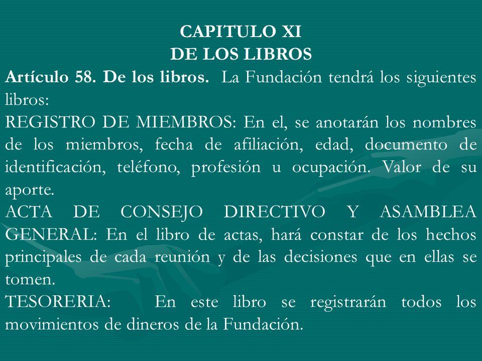 CAPITULO XI DE LOS LIBROS. Artículo 58. De los libros. La Fundación tendrá los siguientes libros: