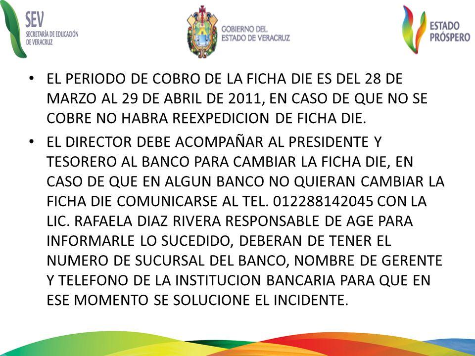 EL PERIODO DE COBRO DE LA FICHA DIE ES DEL 28 DE MARZO AL 29 DE ABRIL DE 2011, EN CASO DE QUE NO SE COBRE NO HABRA REEXPEDICION DE FICHA DIE.