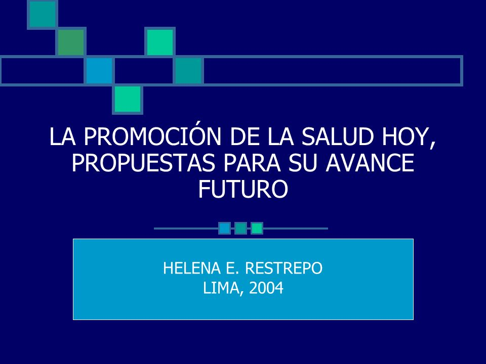 LA PROMOCIÓN DE LA SALUD HOY, PROPUESTAS PARA SU AVANCE FUTURO