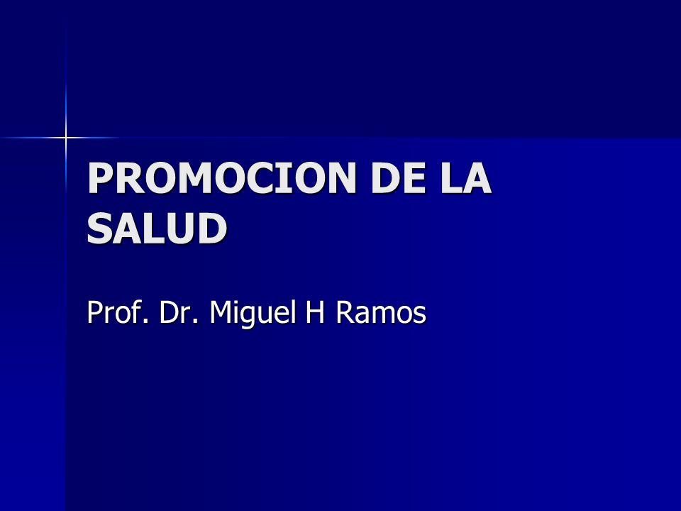 PROMOCION DE LA SALUD Prof. Dr. Miguel H Ramos