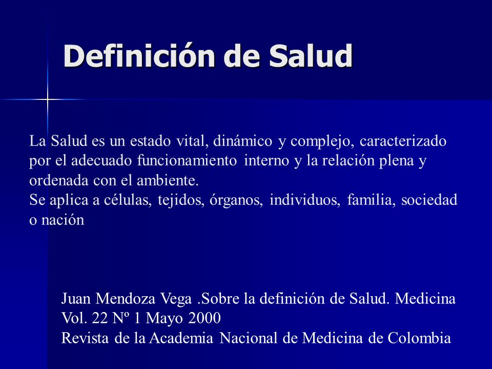 Definición de Salud La Salud es un estado vital, dinámico y complejo, caracterizado. por el adecuado funcionamiento interno y la relación plena y.