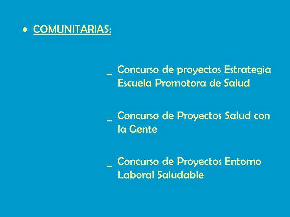 COMUNITARIAS: _ Concurso de proyectos Estrategia Escuela Promotora de Salud. _ Concurso de Proyectos Salud con la Gente.