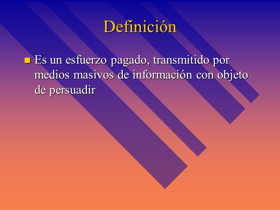 DefiniciónEs un esfuerzo pagado, transmitido por medios masivos de información con objeto de persuadir.