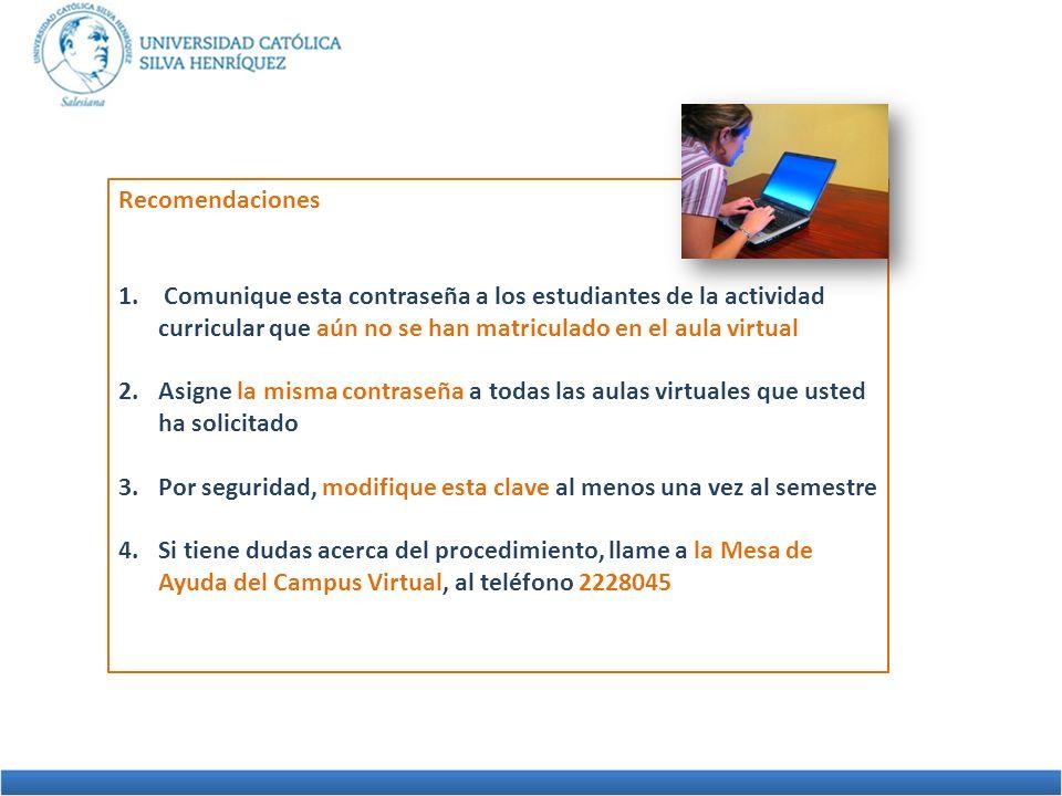 Recomendaciones Comunique esta contraseña a los estudiantes de la actividad curricular que aún no se han matriculado en el aula virtual.