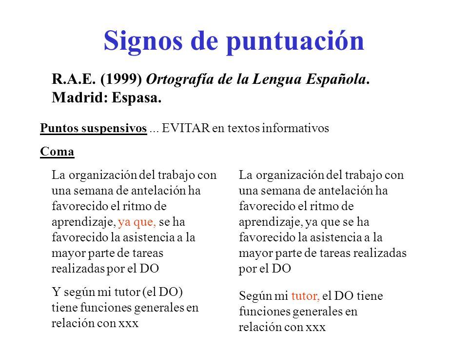 Signos de puntuaciónR.A.E. (1999) Ortografía de la Lengua Española. Madrid: Espasa. Puntos suspensivos ... EVITAR en textos informativos.