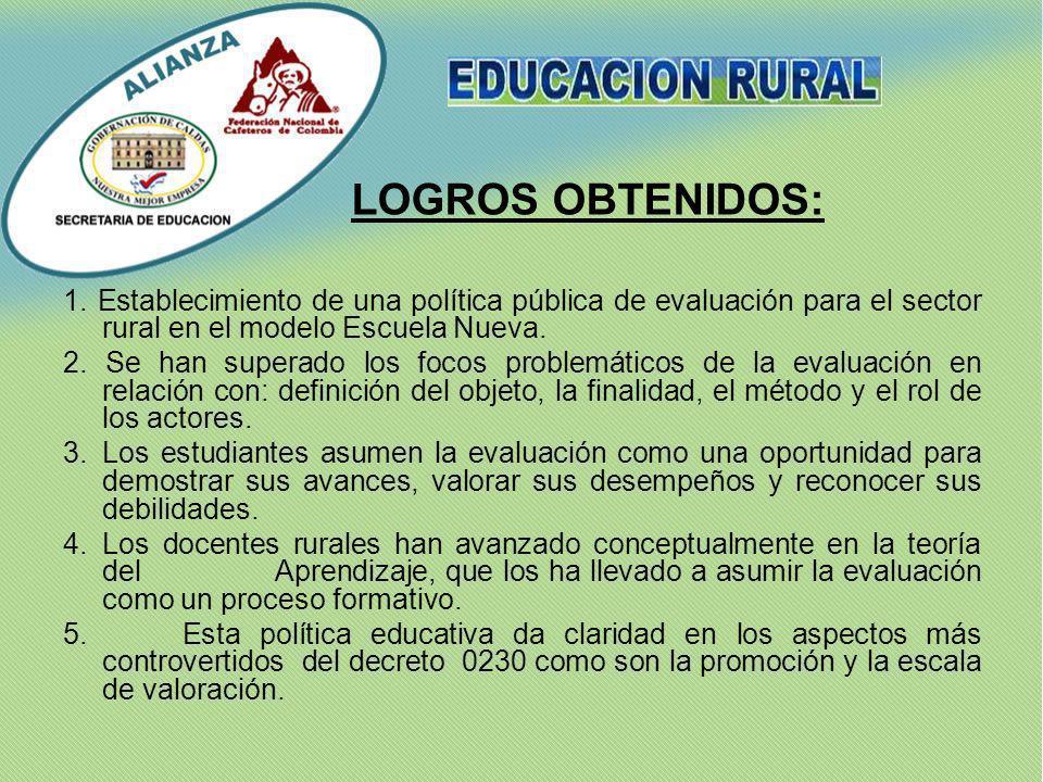 LOGROS OBTENIDOS: 1. Establecimiento de una política pública de evaluación para el sector rural en el modelo Escuela Nueva.
