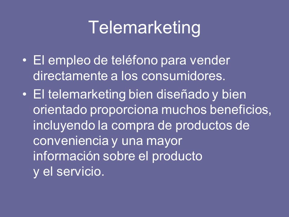 Telemarketing El empleo de teléfono para vender directamente a los consumidores.
