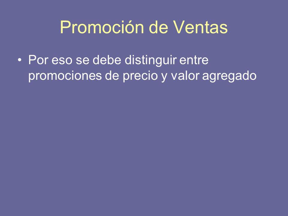 Promoción de Ventas Por eso se debe distinguir entre promociones de precio y valor agregado