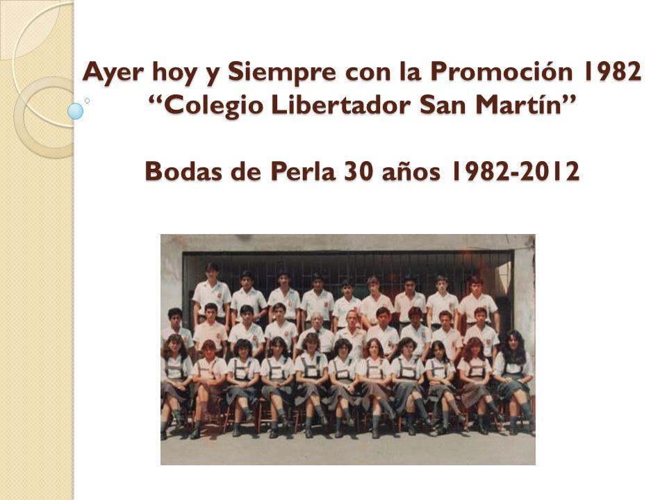 Ayer hoy y Siempre con la Promoción 1982 Colegio Libertador San Martín Bodas de Perla 30 años 1982-2012