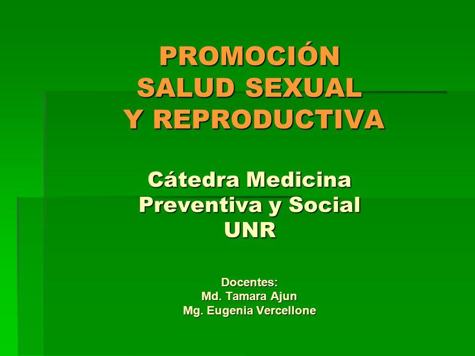 PROMOCIÓN SALUD SEXUAL Y REPRODUCTIVA Cátedra Medicina Preventiva y Social UNR Docentes: Md.