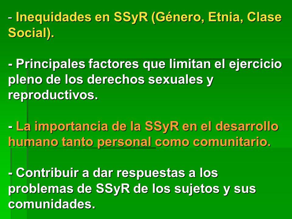 - Inequidades en SSyR (Género, Etnia, Clase Social).