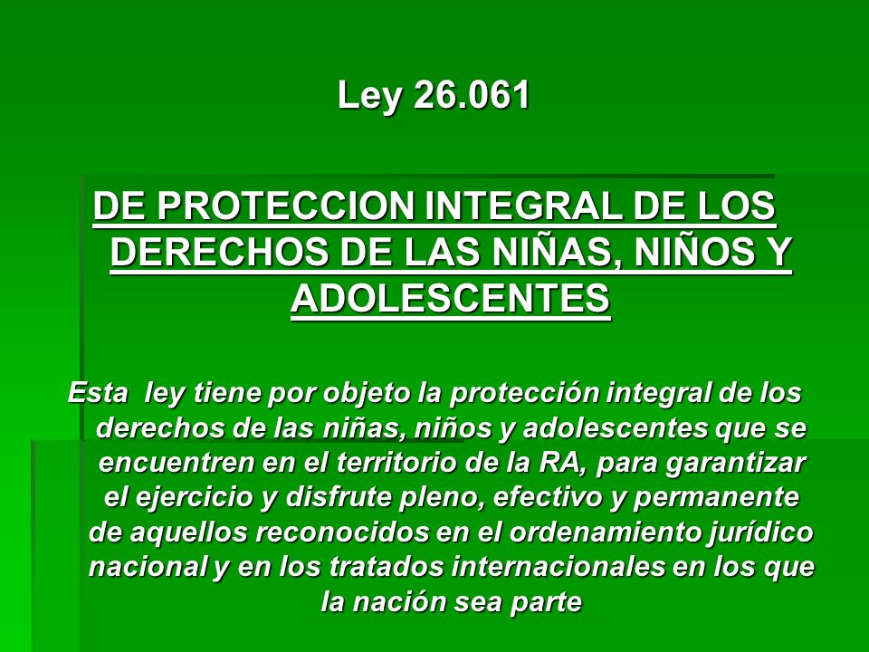 Ley 26.061 DE PROTECCION INTEGRAL DE LOS DERECHOS DE LAS NIÑAS, NIÑOS Y ADOLESCENTES.