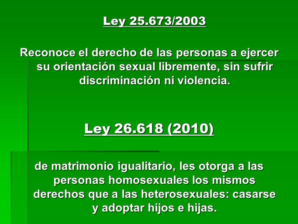 Ley 25.673/2003 Reconoce el derecho de las personas a ejercer su orientación sexual libremente, sin sufrir discriminación ni violencia.