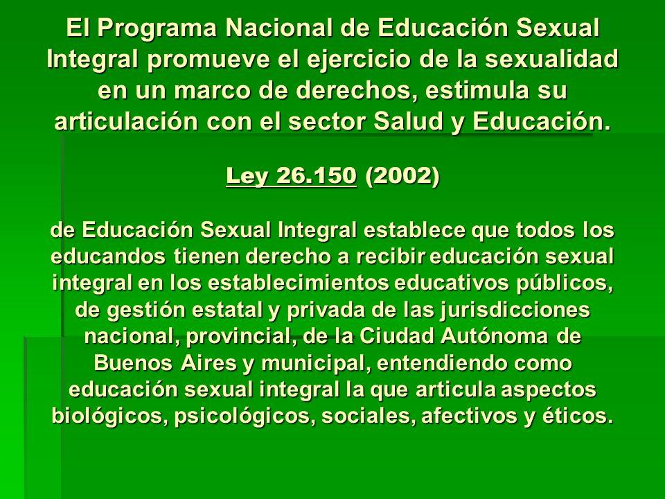 El Programa Nacional de Educación Sexual Integral promueve el ejercicio de la sexualidad en un marco de derechos, estimula su articulación con el sector Salud y Educación.