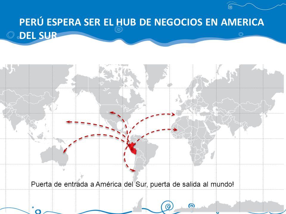 PERÚ ESPERA SER EL HUB DE NEGOCIOS EN AMERICA DEL SUR