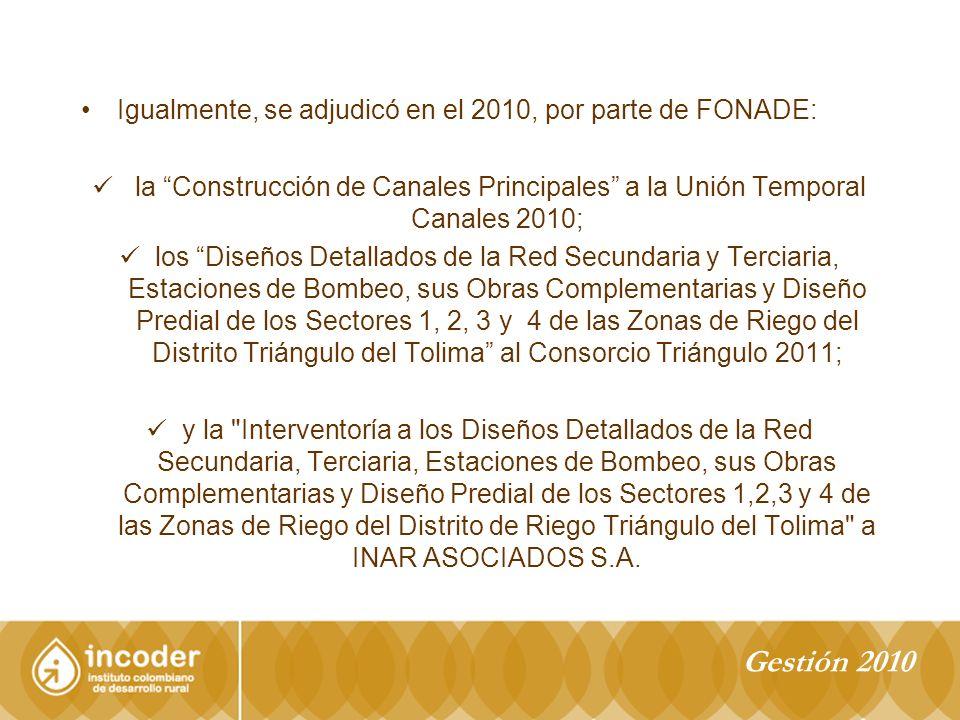 Gestión 2010 Igualmente, se adjudicó en el 2010, por parte de FONADE: