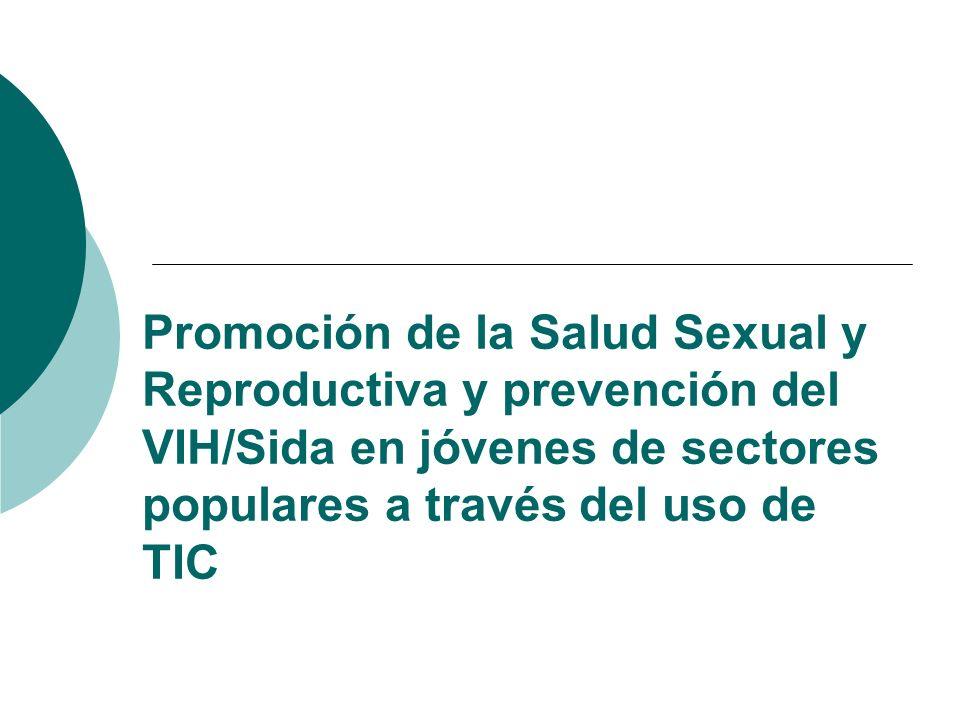 Promoción de la Salud Sexual y Reproductiva y prevención del VIH/Sida en jóvenes de sectores populares a través del uso de TIC