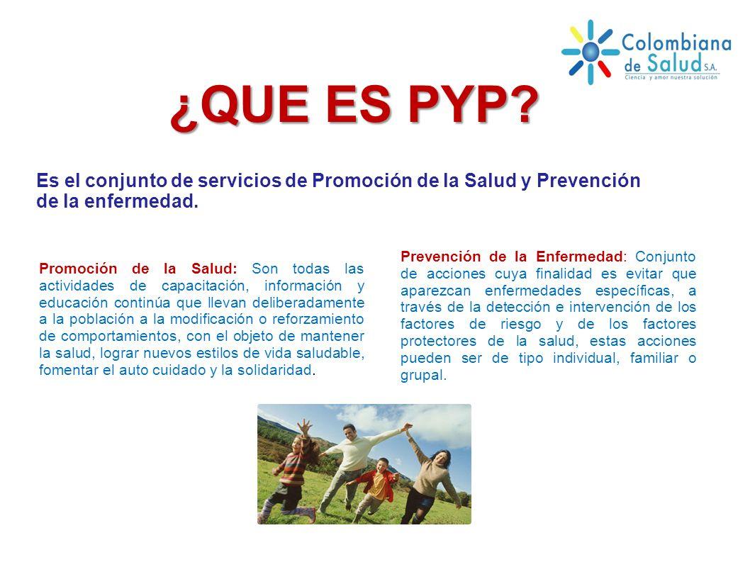 ¿QUE ES PYP Es el conjunto de servicios de Promoción de la Salud y Prevención de la enfermedad.