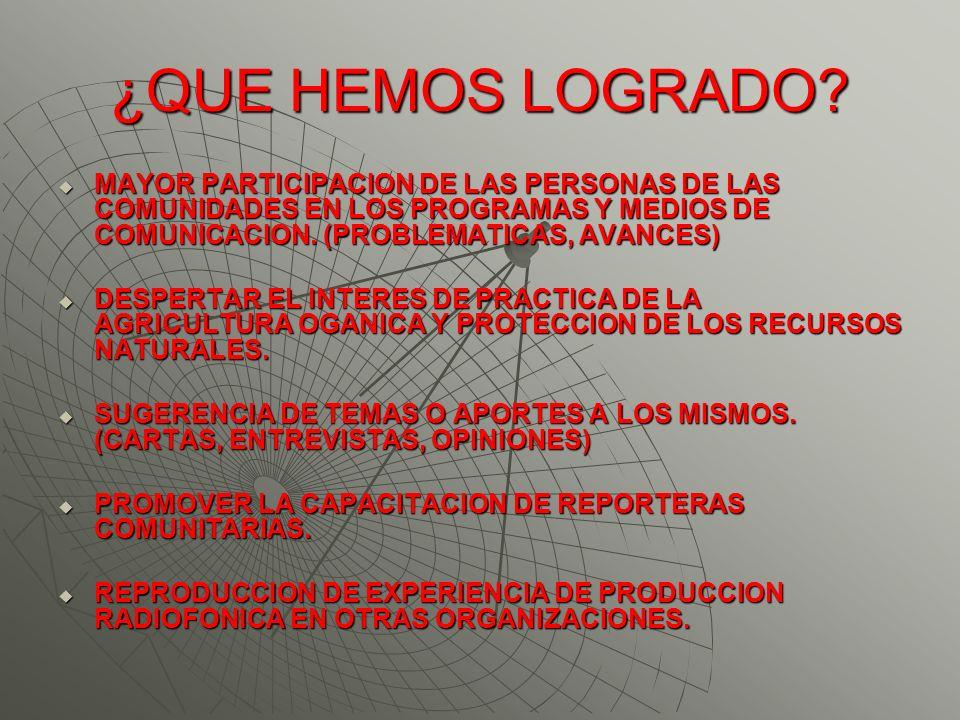 ¿QUE HEMOS LOGRADO MAYOR PARTICIPACION DE LAS PERSONAS DE LAS COMUNIDADES EN LOS PROGRAMAS Y MEDIOS DE COMUNICACION. (PROBLEMATICAS, AVANCES)