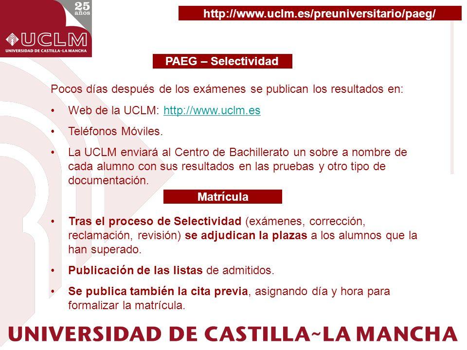 http://www.uclm.es/preuniversitario/paeg/ PAEG – Selectividad. Pocos días después de los exámenes se publican los resultados en: