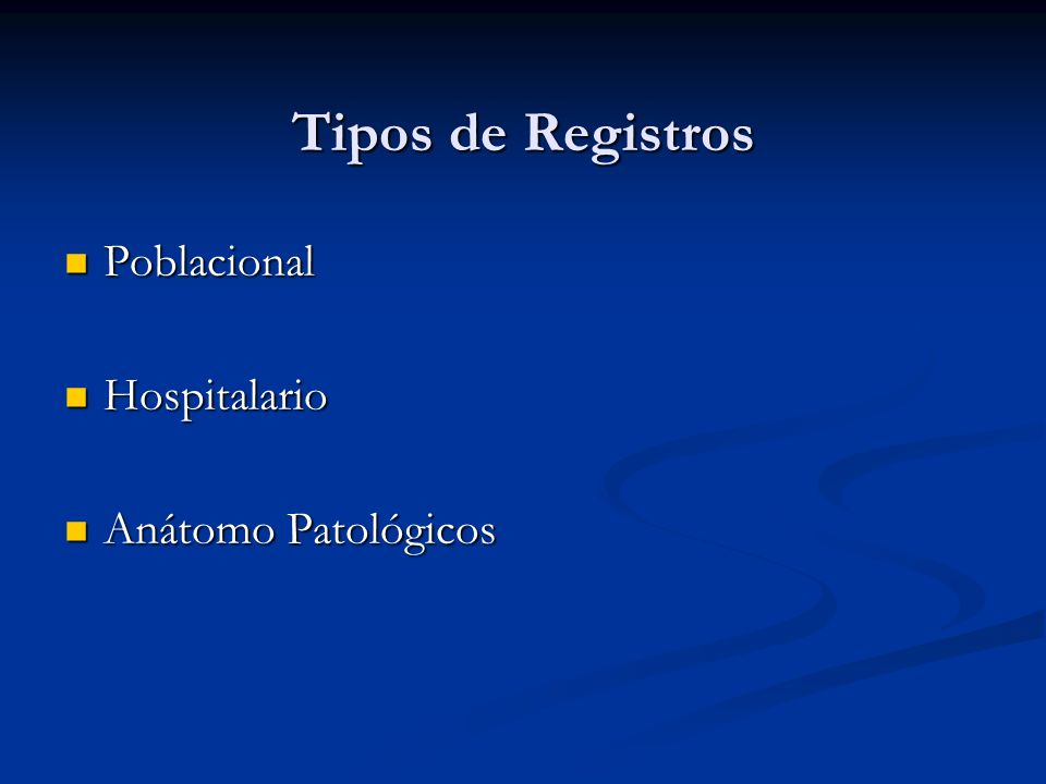 Tipos de Registros Poblacional Hospitalario Anátomo Patológicos