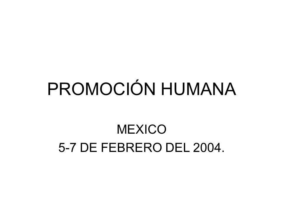 PROMOCIÓN HUMANA MEXICO 5-7 DE FEBRERO DEL 2004.