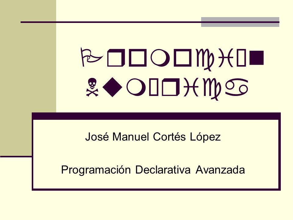 José Manuel Cortés López Programación Declarativa Avanzada
