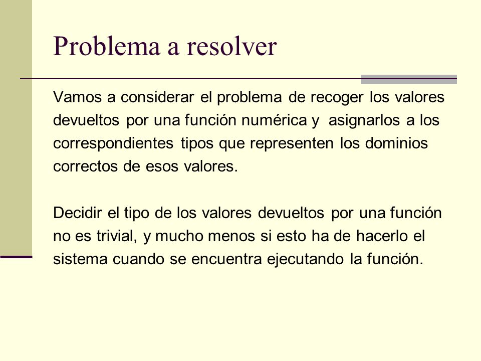 Problema a resolver Vamos a considerar el problema de recoger los valores. devueltos por una función numérica y asignarlos a los.