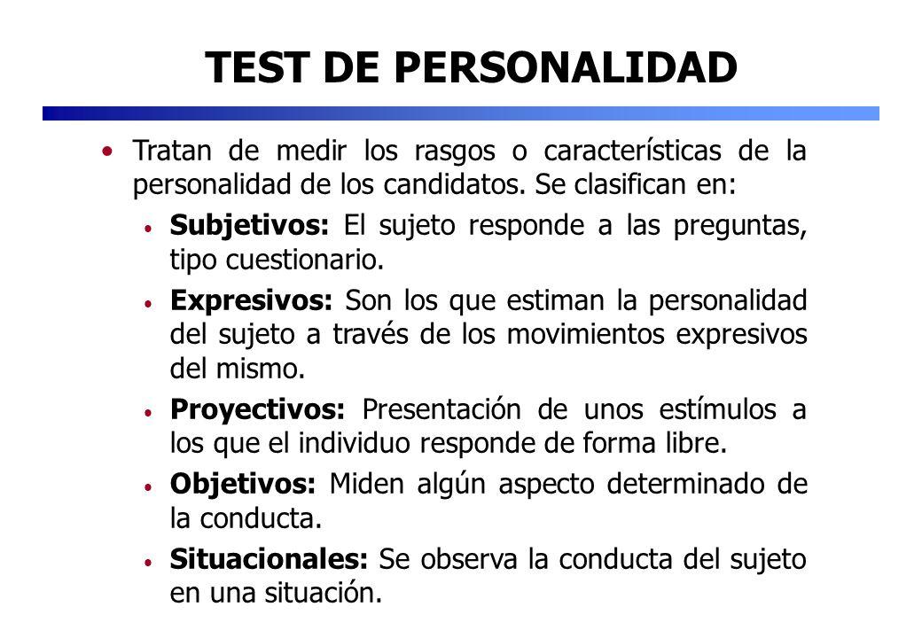 TEST DE PERSONALIDAD Tratan de medir los rasgos o características de la personalidad de los candidatos. Se clasifican en: