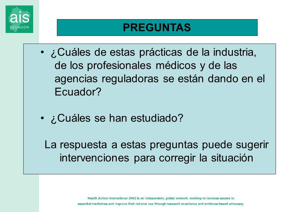 PREGUNTAS ¿Cuáles de estas prácticas de la industria, de los profesionales médicos y de las. agencias reguladoras se están dando en el Ecuador