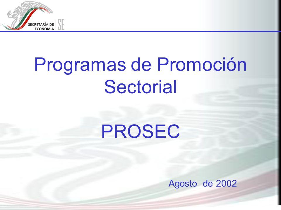 Programas de Promoción Sectorial PROSEC Agosto de 2002