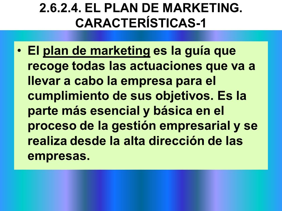 2.6.2.4. EL PLAN DE MARKETING. CARACTERÍSTICAS-1