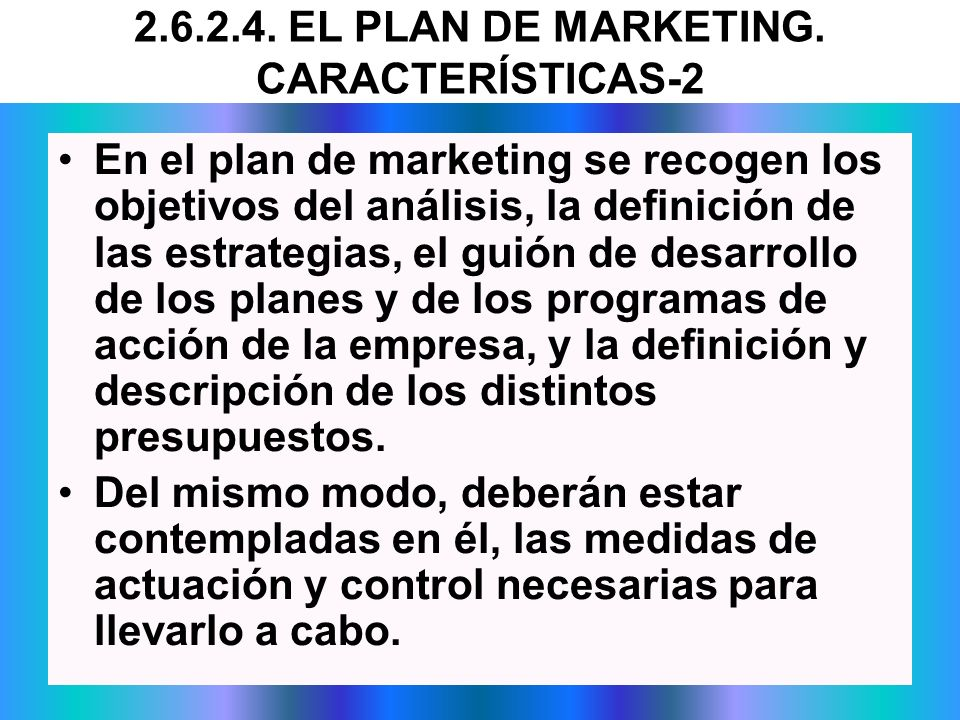 2.6.2.4. EL PLAN DE MARKETING. CARACTERÍSTICAS-2