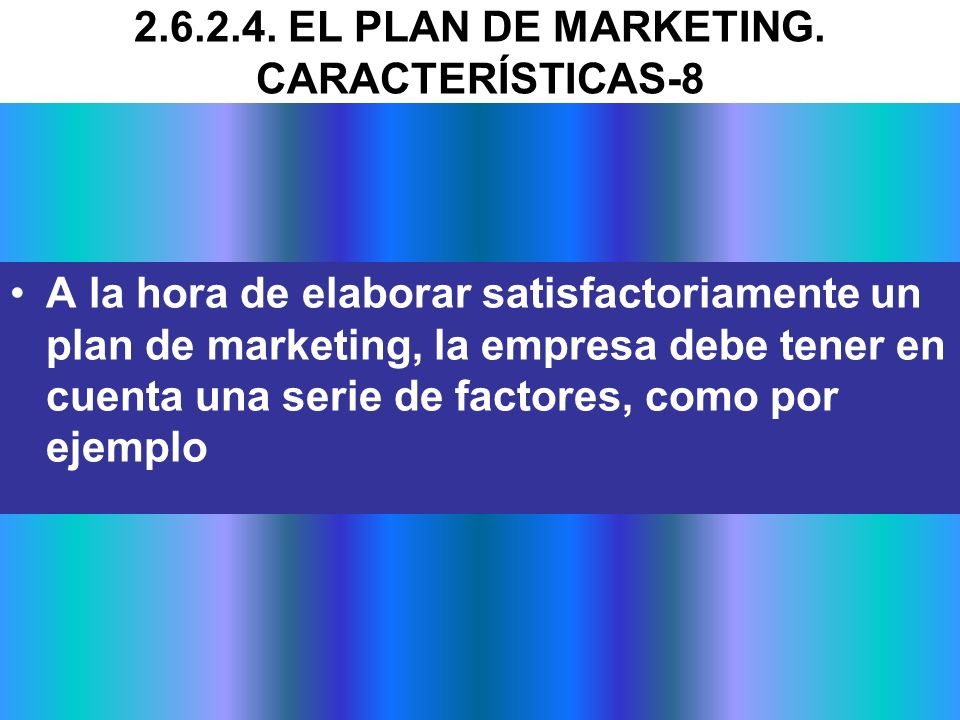 2.6.2.4. EL PLAN DE MARKETING. CARACTERÍSTICAS-8