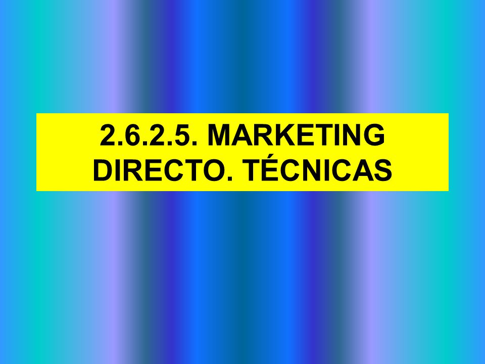 2.6.2.5. MARKETING DIRECTO. TÉCNICAS