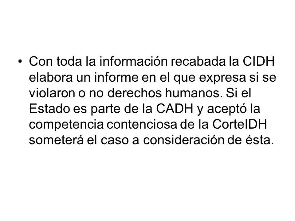 Con toda la información recabada la CIDH elabora un informe en el que expresa si se violaron o no derechos humanos.