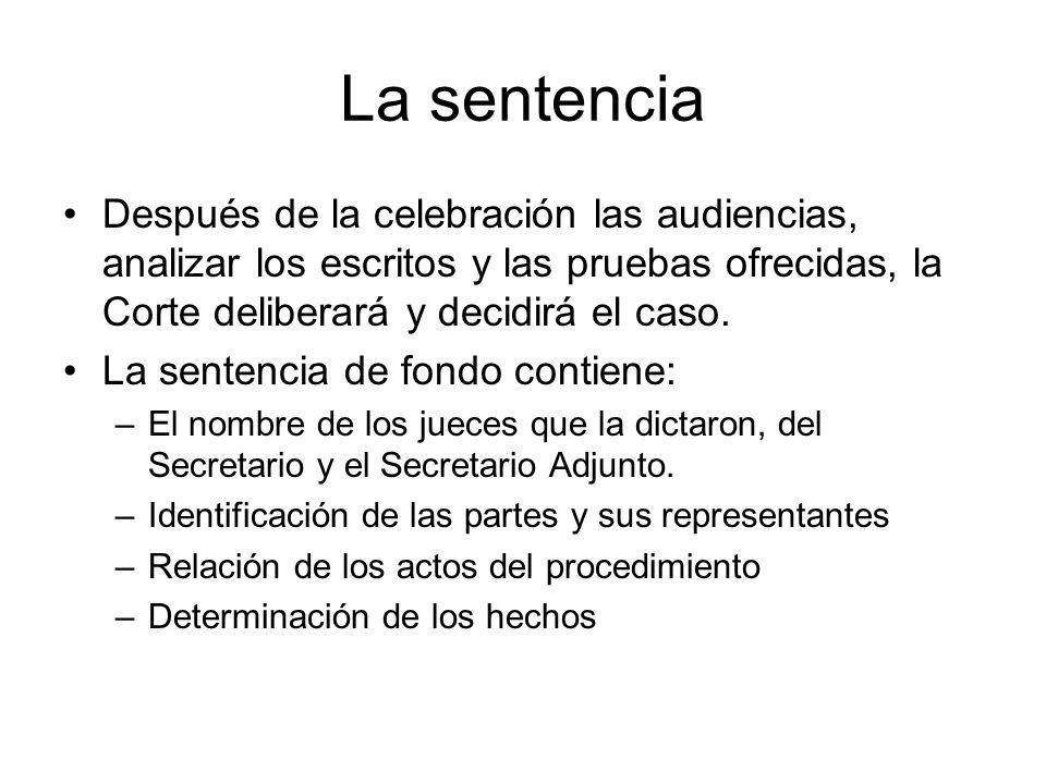 La sentencia Después de la celebración las audiencias, analizar los escritos y las pruebas ofrecidas, la Corte deliberará y decidirá el caso.