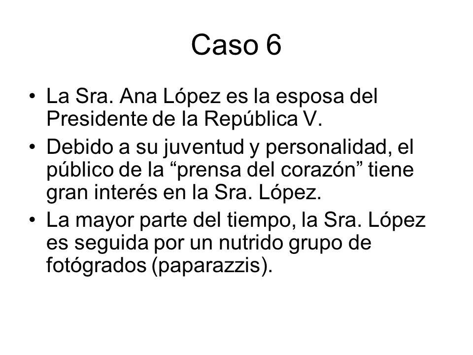 Caso 6 La Sra. Ana López es la esposa del Presidente de la República V.