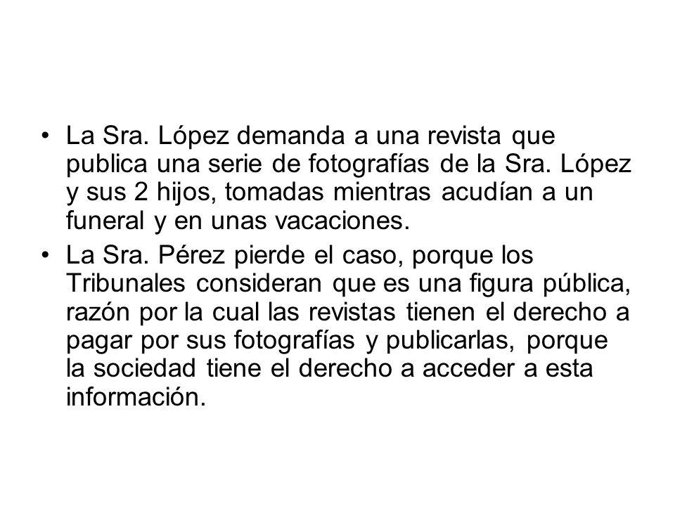 La Sra. López demanda a una revista que publica una serie de fotografías de la Sra. López y sus 2 hijos, tomadas mientras acudían a un funeral y en unas vacaciones.