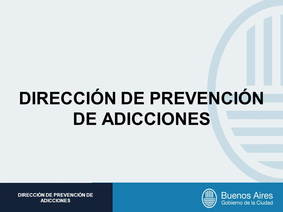 DIRECCIÓN DE PREVENCIÓN DE ADICCIONES
